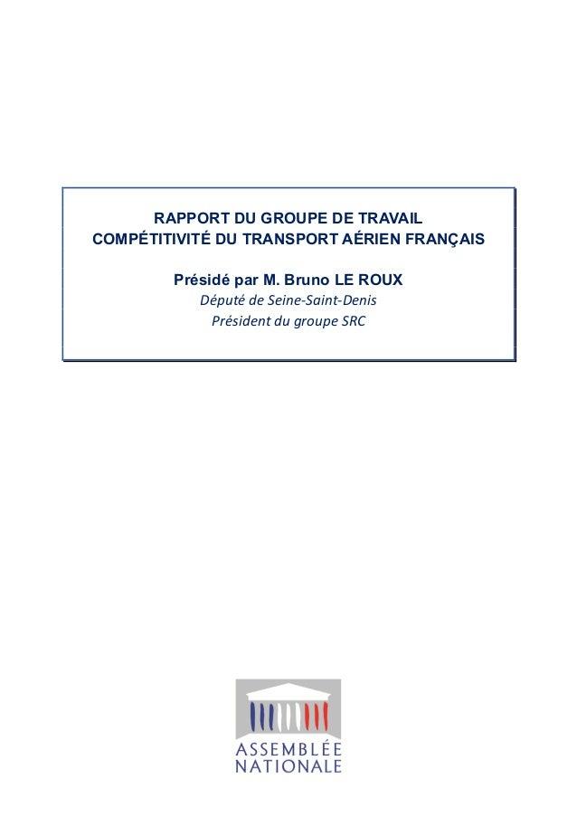 RAPPORT DU GROUPE DE TRAVAIL  COMPÉTITIVITÉ DU TRANSPORT AÉRIEN FRANÇAIS  Présidé par M. Bruno LE ROUX  Député de Seine-Sa...