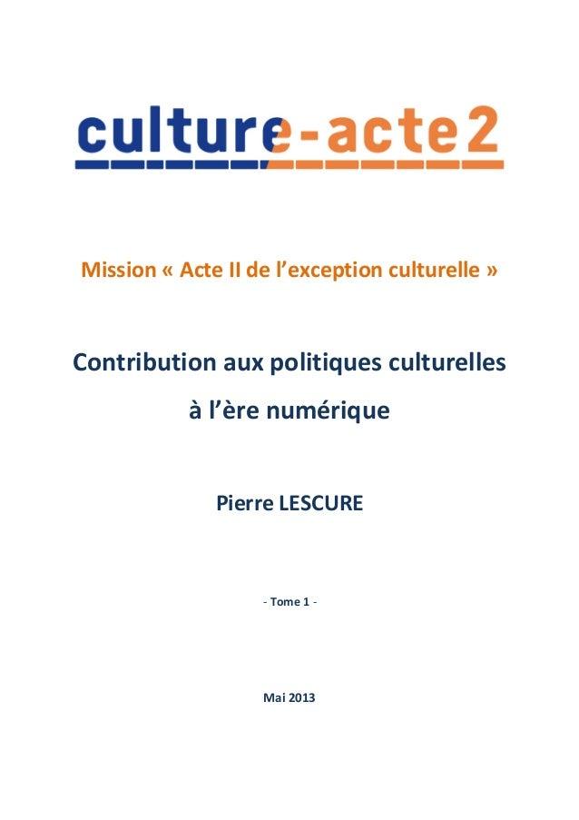 Mission « Acte II de l'exception culturelle »Contribution aux politiques culturellesà l'ère numériquePierre LESCUREMai 201...