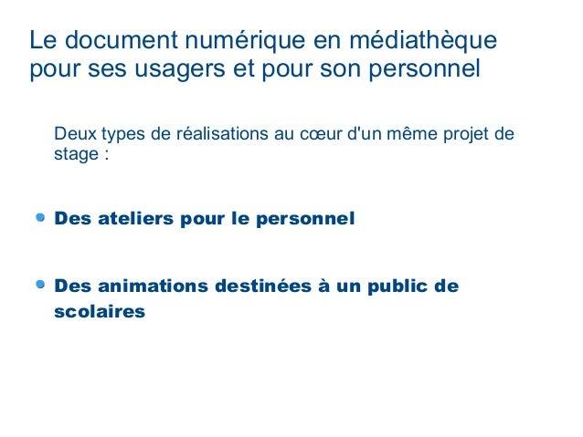Le document numérique en médiathèque pour ses usagers et pour son personnel Deux types de réalisations au cœur d'un même p...