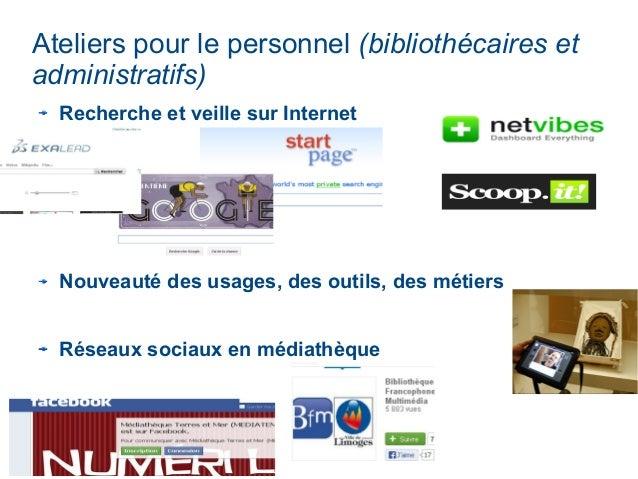 Ateliers pour le personnel (bibliothécaires et administratifs) Recherche et veille sur Internet Nouveauté des usages, des ...