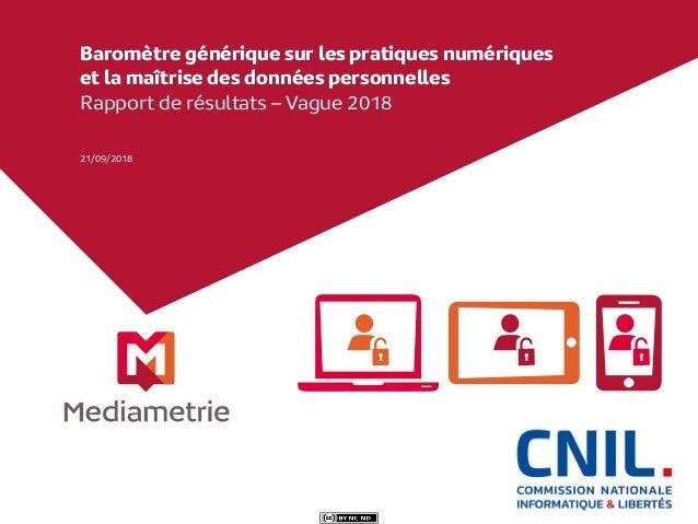 21/09/2018 Baromètre générique sur les pratiques numériques et la maîtrise des données personnelles Rapport de résultats –...