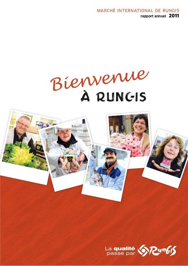 MARCHÉ INTERNATIONAL DE RUNGIS                   rapport annuel   2011Bienvenue  À RUNGIS