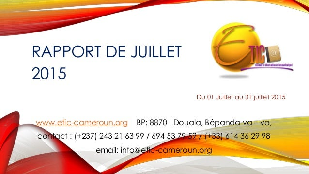 RAPPORT DE JUILLET 2015 Du 01 Juillet au 31 juillet 2015 www.etic-cameroun.org BP: 8870 Douala, Bépanda va – va, contact :...