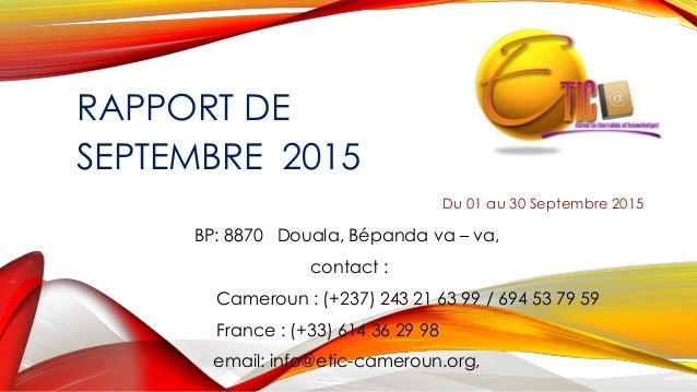 RAPPORT DE SEPTEMBRE 2015 Du 01 au 30 Septembre 2015 BP: 8870 Douala, Bépanda va – va, contact : Cameroun : (+237) 243 21 ...