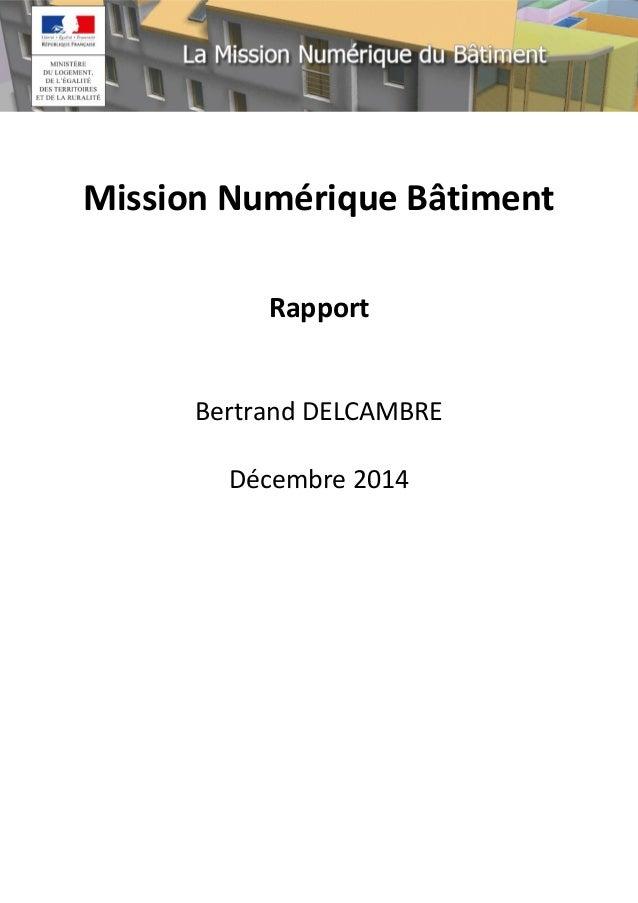 Mission Numérique Bâtiment  Rapport  Bertrand DELCAMBRE  Décembre 2014