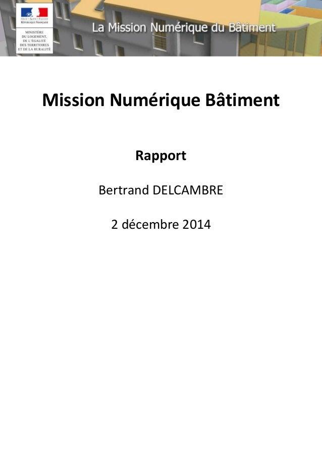 Mission Numérique Bâtiment Rapport Bertrand DELCAMBRE 2 décembre 2014