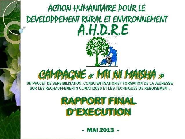 A.H.D.R.E CAMPAGNE « MTI NI MAISHA » ACTION HUMANITAIRE POUR LE DEVELOPPEMENT RURAL ET ENVIRONNEMENT UN PROJET DE SENSIBIL...