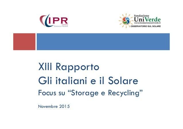 """XIII RapportoXIII Rapporto Gli italiani e il Solare Focus su """"Storage e Recycling"""" Novembre 2015"""