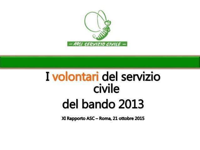 I volontari del servizio civile del bando 2013 XI Rapporto ASC – Roma, 21 ottobre 2015