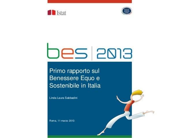 Primo rapporto sulBenessere Equo eSostenibile in ItaliaLinda Laura SabbadiniRoma, 11 marzo 2013
