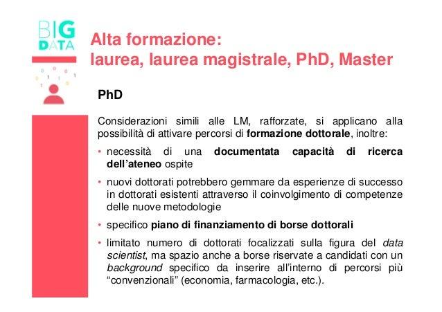 PhD Considerazioni simili alle LM, rafforzate, si applicano alla possibilità di attivare percorsi di formazione dottorale,...