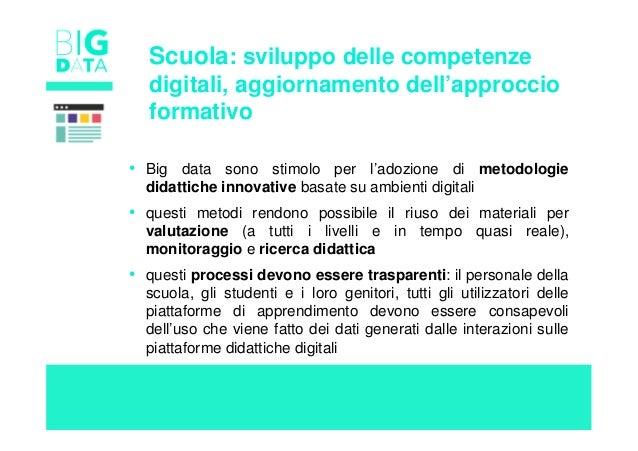 • Big data sono stimolo per l'adozione di metodologie didattiche innovative basate su ambienti digitali • questi metodi re...