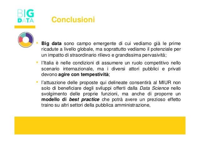 Conclusioni • Big data sono campo emergente di cui vediamo già le prime ricadute a livello globale, ma soprattutto vediamo...