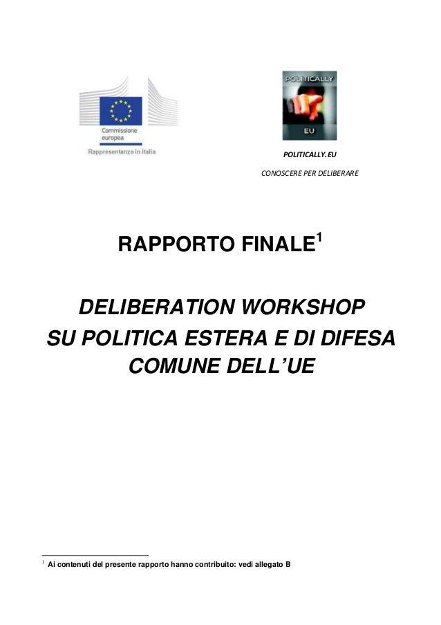 POLITICALLY.EU CONOSCERE PER DELIBERARE  RAPPORTO FINALE1 DELIBERATION WORKSHOP SU POLITICA ESTERA E DI DIFESA COMUNE DELL...