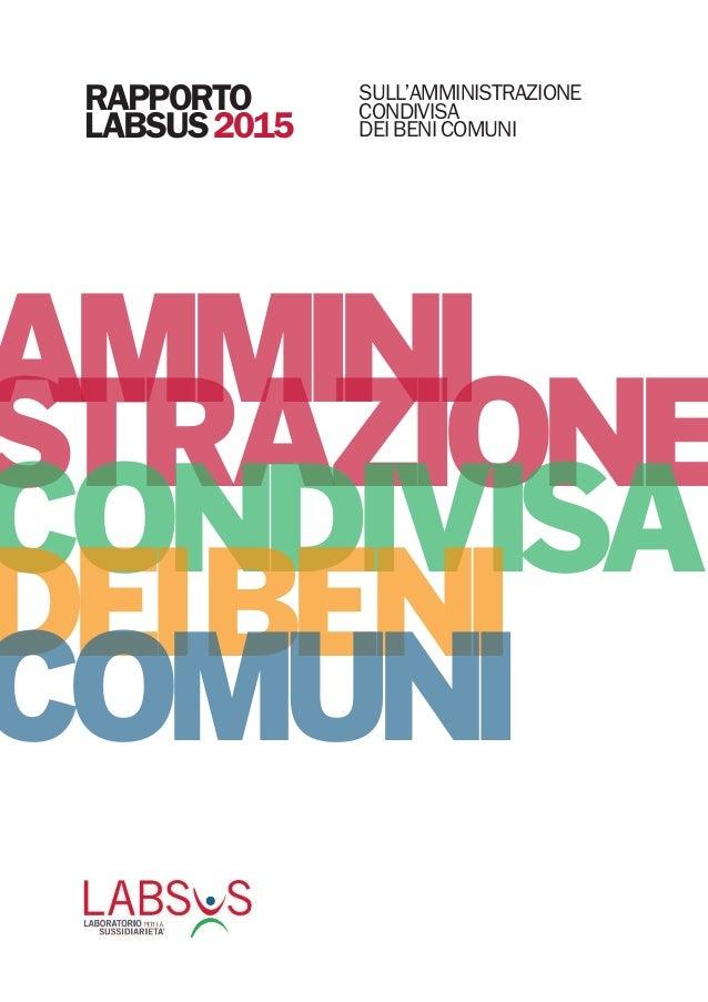 AMMINI STRAZIONE CONDIVISA DEIBENI COMUNI RAPPORTO LABSUS2015 SULL'AMMINISTRAZIONE CONDIVISA DEIBENICOMUNI