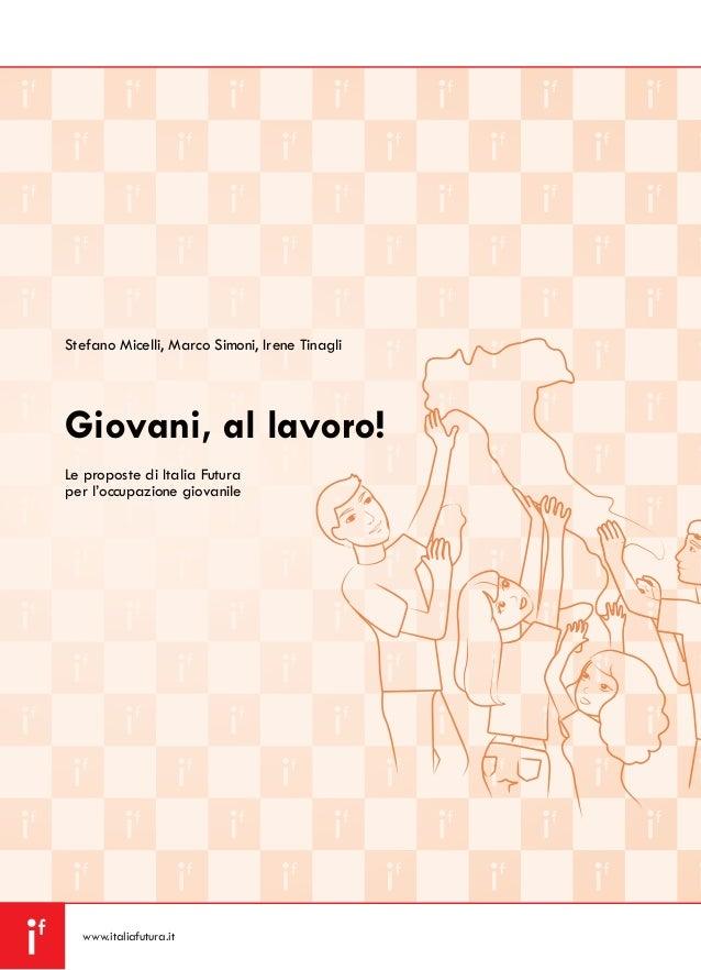 www.italiafutura.it Stefano Micelli, Marco Simoni, Irene Tinagli Giovani, al lavoro! Le proposte di Italia Futura per l'oc...
