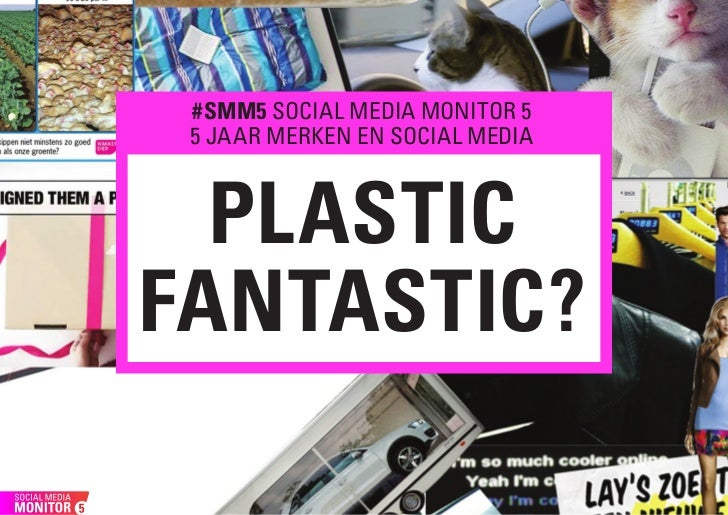 #SMM5 SOCIAL MEDIA MONITOR 5 5 JAAR MERKEN EN SOCIAL MEDIA  PLASTICFANTASTIC?               1