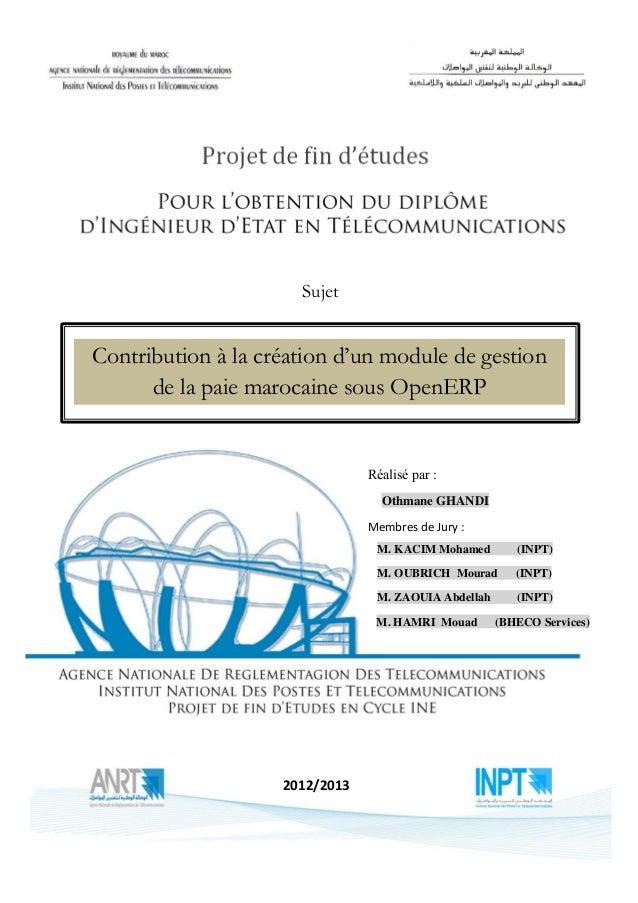 Sujet  Contribution à la création d'un module de gestion de la paie marocaine sous OpenERP  Réalisé par : Othmane GHANDI M...