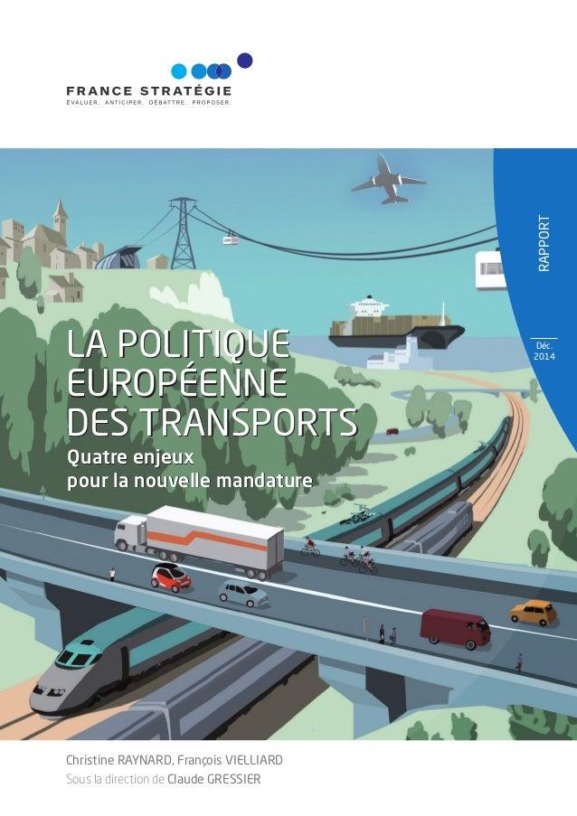 RAPPORT Déc. 2014LA POLITIQUE EUROPÉENNE DES TRANSPORTS Quatre enjeux pour la nouvelle mandature LA POLITIQUE EUROPÉENNE D...
