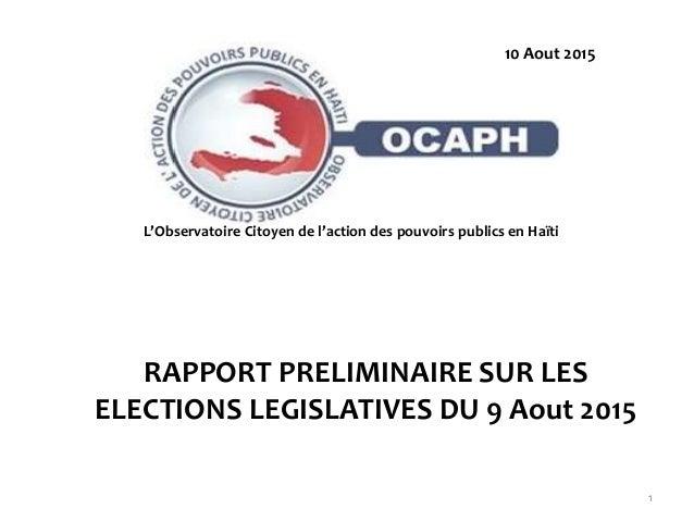 RAPPORT PRELIMINAIRE SUR LES ELECTIONS LEGISLATIVES DU 9 Aout 2015 1 @ mai 2015 L'Observatoire Citoyen de l'action des pou...