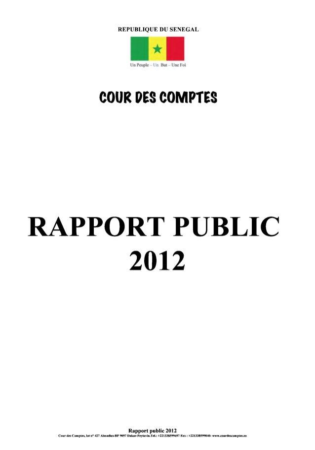REPUBLIQUE DU SENEGAL Un Peuple - Un But - Une Foi COUR DES COMPtES RAPPORT PUBLIC 2012 Rapport public 2012 Cour des Compt...