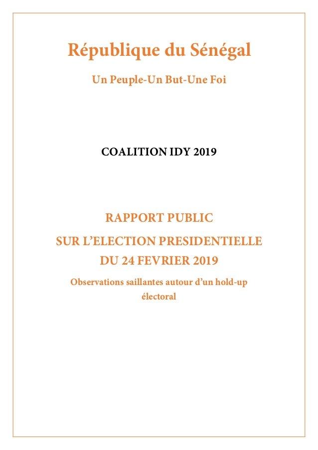 République du Sénégal Un Peuple-Un But-Une Foi COALITION IDY 2019 RAPPORT PUBLIC SUR L'ELECTION PRESIDENTIELLE DU 24 FEVRI...