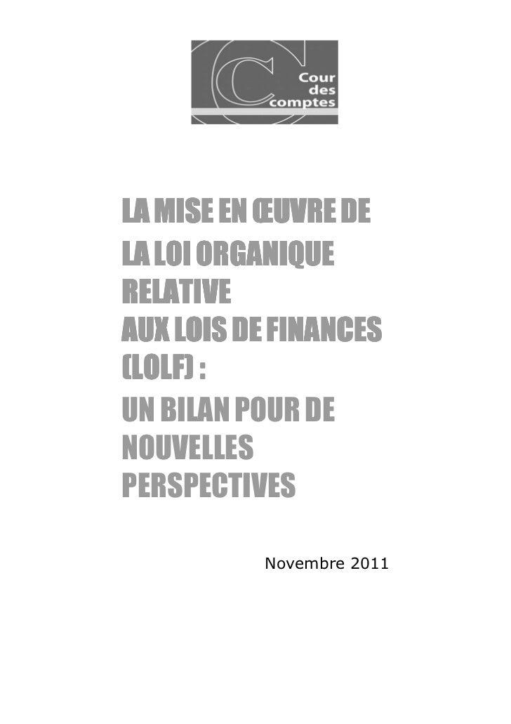 LA MISE EN ŒUVRE DELA LOI ORGANIQUERELATIVEAUX LOIS DE FINANCES(LOLF) :UN BILAN POUR DENOUVELLESPERSPECTIVES          Nove...