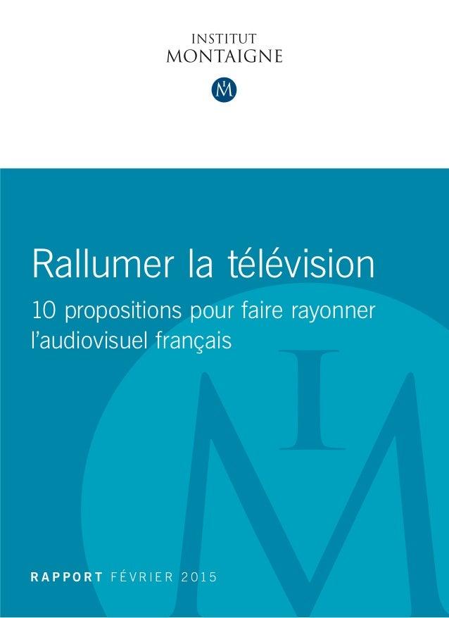 Rallumer la télévision 10 propositions pour faire rayonner l'audiovisuel français R A P P O R T F É V R I E R 2 015