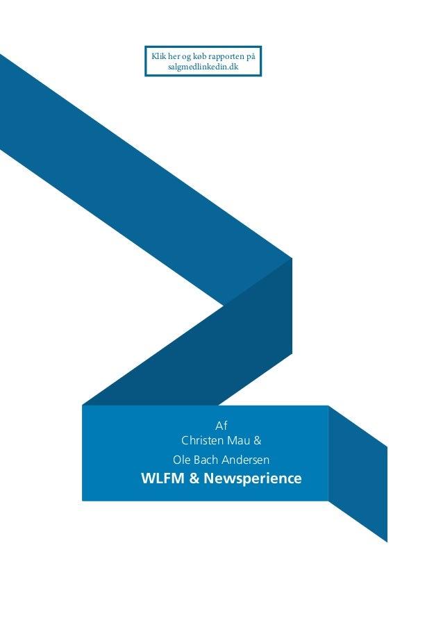 Af Christen Mau & Ole Bach Andersen WLFM & Newsperience Klik her og køb rapporten på salgmedlinkedin.dk