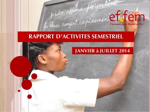 RAPPORT D'ACTIVITES SEMESTRIEL  JANVIER à JUILLET 2014