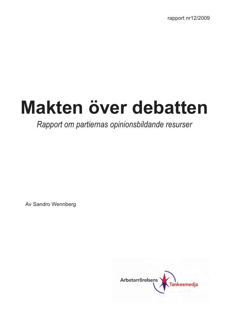rapport nr12/2009     Makten över debatten     Rapport om partiernas opinionsbildande resurser     Av Sandro Wennberg