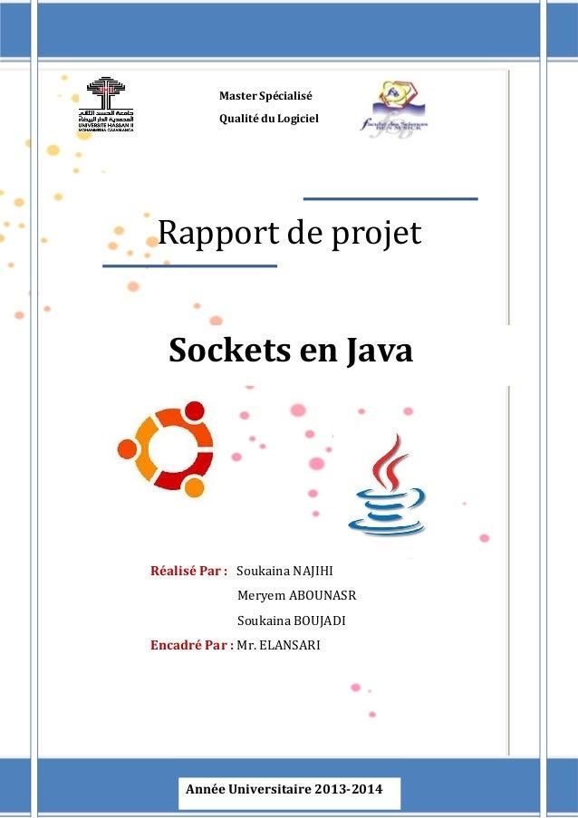 Master Spécialisé  Qualité du Logiciel  Rapport de projet  Sockets en Java  Réalisé Par : Soukaina NAJIHI  Meryem ABOUNASR...