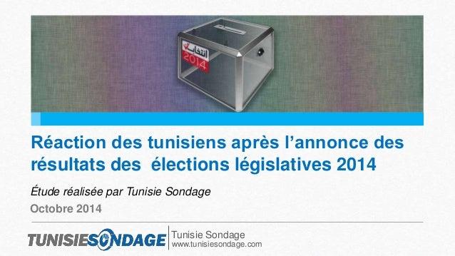 Réaction des tunisiens après l'annonce des  résultats des élections législatives 2014  Étude réalisée par Tunisie Sondage ...