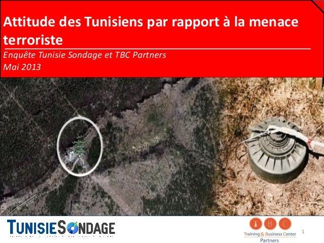 Attitude des Tunisiens par rapport à la menace terroriste Enquête Tunisie Sondage et TBC Partners Mai 2013 1