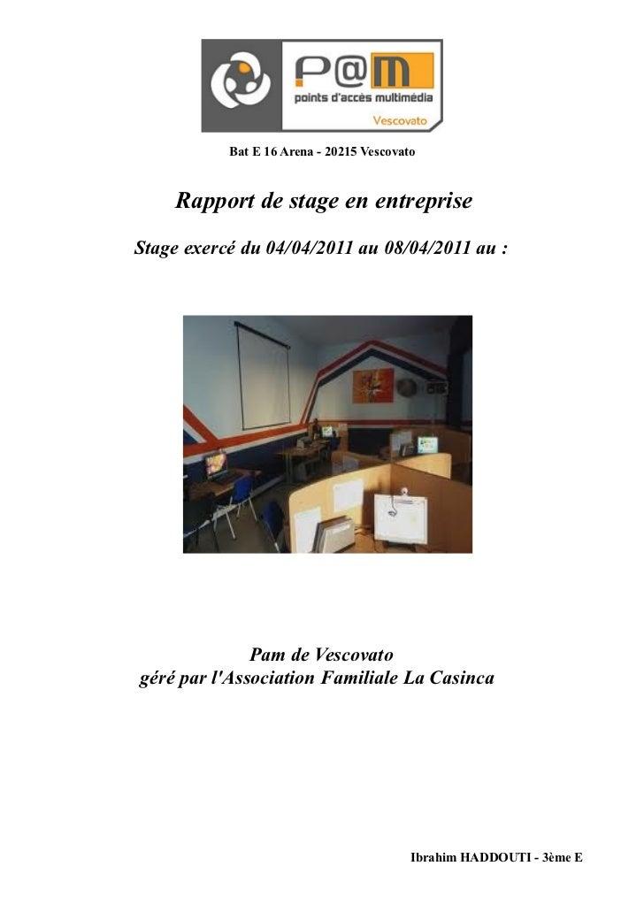 Bat E 16 Arena - 20215 Vescovato    Rapport de stage en entrepriseStage exercé du 04/04/2011 au 08/04/2011 au :           ...