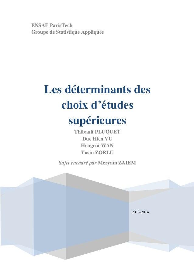 ENSAE ParisTech Groupe de Statistique Appliquée 2013-2014 Les déterminants des choix d'études supérieures Thibault PLUQUET...