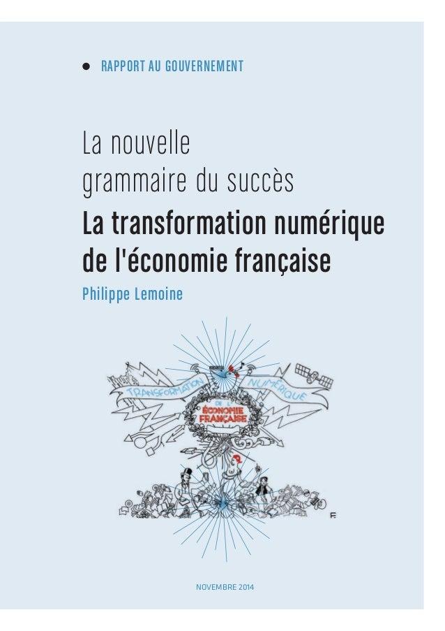RAPPORT AU GOUVERNEMENT La nouvelle grammaire du succès La transformation numérique de l'économie française Philippe Lemoi...