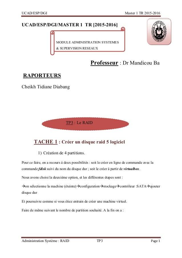 UCAD/ESP/DGI Master 1 TR 2015-2016 Administration Système : RAID TP3 Page 1 UCAD/ESP/DGI/MASTER 1_TR [2015-2016] Professeu...