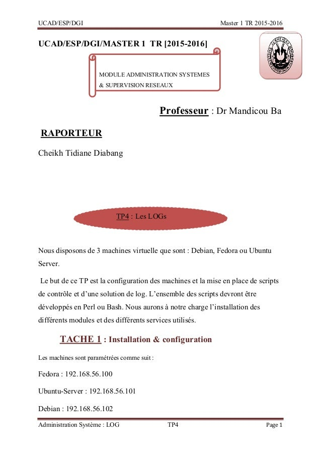 UCAD/ESP/DGI Master 1 TR 2015-2016 Administration Système : LOG TP4 Page 1 UCAD/ESP/DGI/MASTER 1_TR [2015-2016] Professeur...