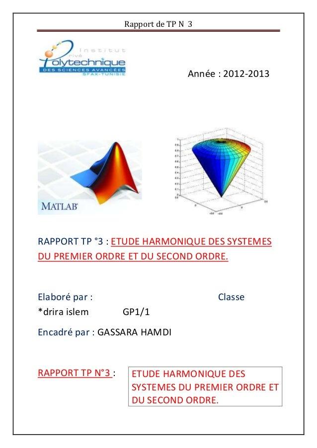 Rapport de TP N 3 Année : 2012-2013 RAPPORT TP °3 : ETUDE HARMONIQUE DES SYSTEMES DU PREMIER ORDRE ET DU SECOND ORDRE. Ela...
