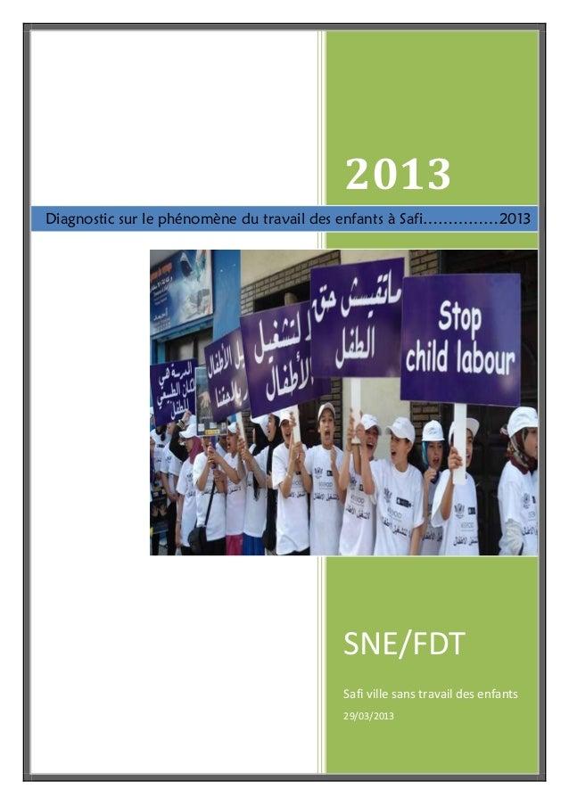 2013 SNE/FDT Safi ville sans travail des enfants 29/03/2013 Diagnostic sur le phénomène du travail des enfants à Safi……………...