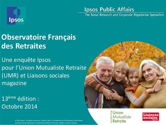 Observatoire Français  des Retraites  Une enquête Ipsos  pour l'Union Mutualiste Retraite  (UMR) et Liaisons sociales  mag...