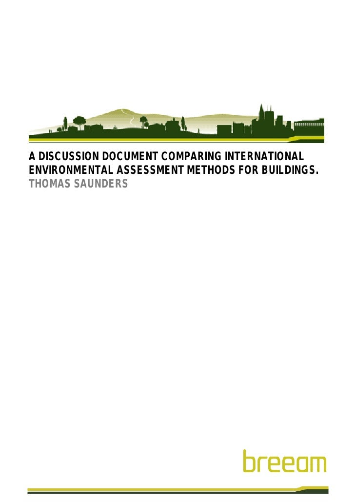 A DISCUSSION DOCUMENT COMPARING INTERNATIONAL ENVIRONMENTAL ASSESSMENT METHODS FOR BUILDINGS. THOMAS SAUNDERS