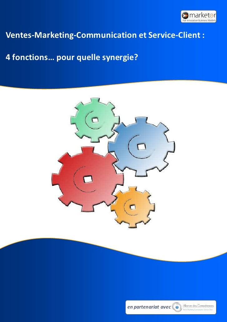 Ventes-Marketing-Communication et Service-Client :  4 fonctions… pour quelle synergie?                                    ...