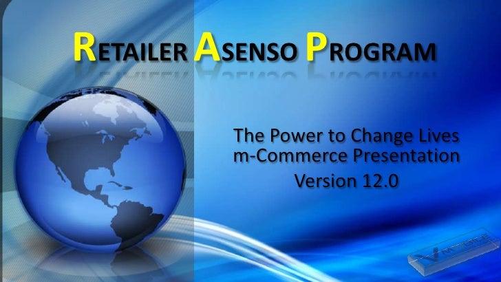 RETAILER ASENSO PROGRAM<br />The Power to Change Livesm-Commerce Presentation<br />Version 12.0<br />
