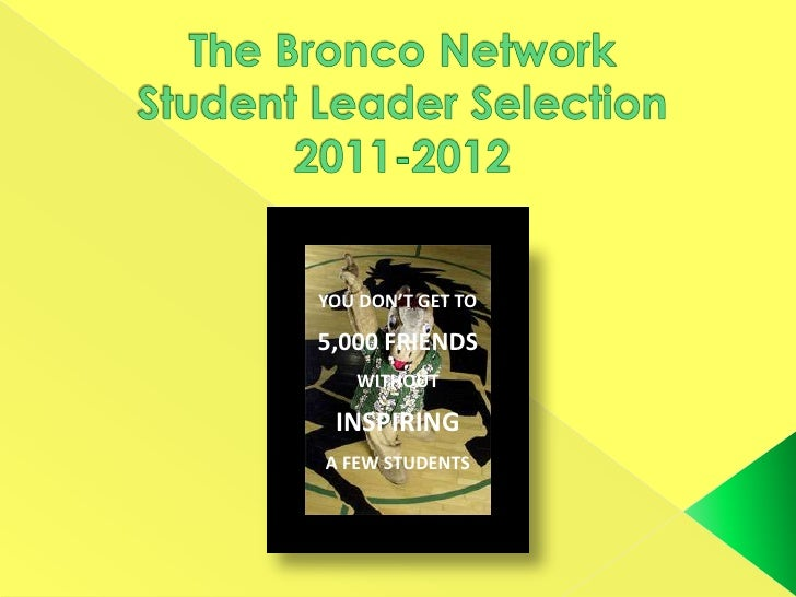 The Bronco NetworkStudent Leader Selection2011-2012<br />YOU DON'T GET TO<br />5,000 FRIENDS<br />WITHOUT <br />INSPIRING ...