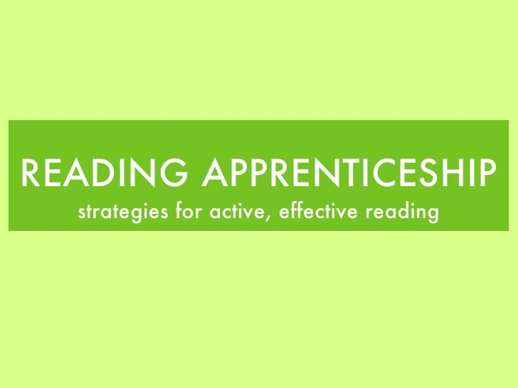 READING APPRENTICESHIP <ul><li>strategies for active, effective reading </li></ul>