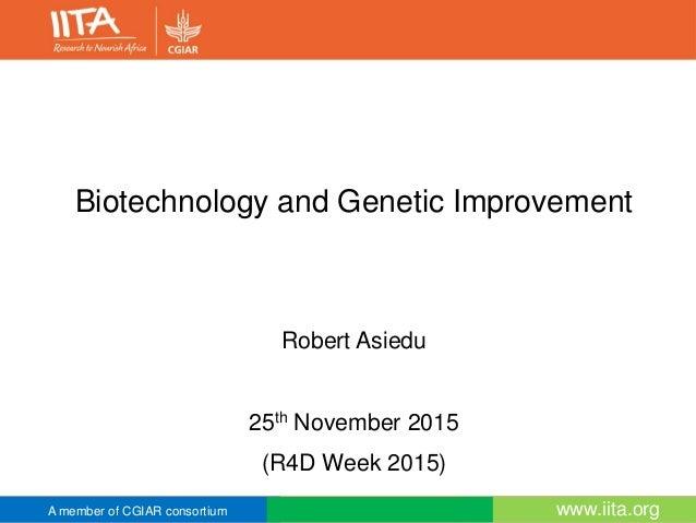 A member of CGIAR consortium www.iita.orgwww.iita.orgA member of CGIAR consortium Biotechnology and Genetic Improvement Ro...