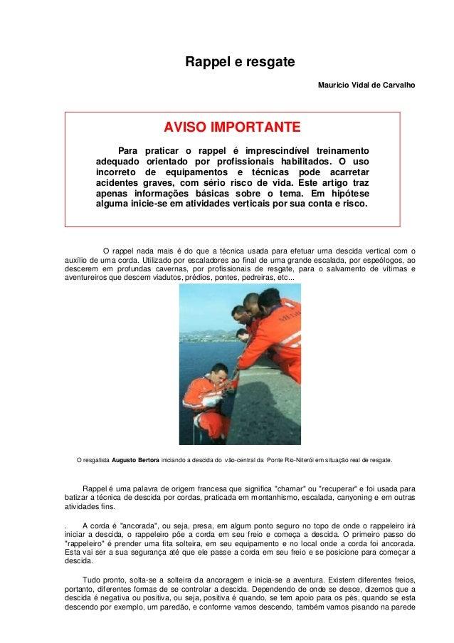 Rappel e resgate Mauricio Vidal de Carvalho AVISO IMPORTANTE Para praticar o rappel é imprescindível treinamento adequado ...
