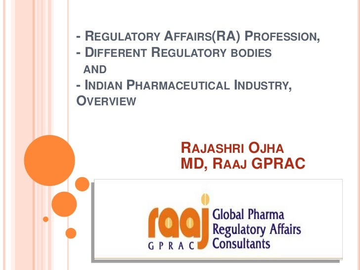 - REGULATORY AFFAIRS(RA) PROFESSION,- DIFFERENT REGULATORY BODIES  AND- INDIAN   PHARMACEUTICAL INDUSTRY,OVERVIEW         ...